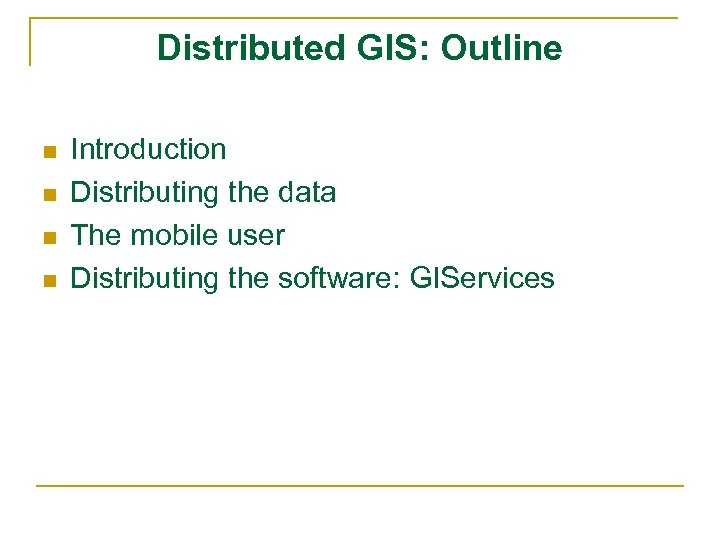 Distributed GIS: Outline n n Introduction Distributing the data The mobile user Distributing the
