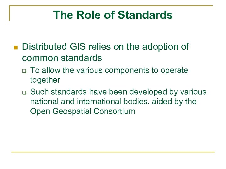The Role of Standards n Distributed GIS relies on the adoption of common standards