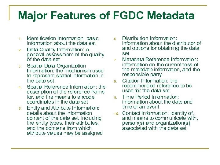 Major Features of FGDC Metadata 1. 2. 3. 4. 5. Identification Information: basic information