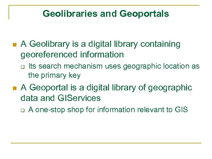 Geolibraries and Geoportals n A Geolibrary is a digital library containing georeferenced information q