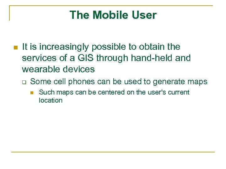 The Mobile User n It is increasingly possible to obtain the services of a
