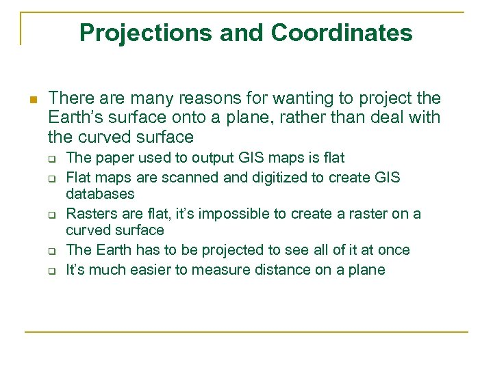 Projections and Coordinates n There are many reasons for wanting to project the Earth's