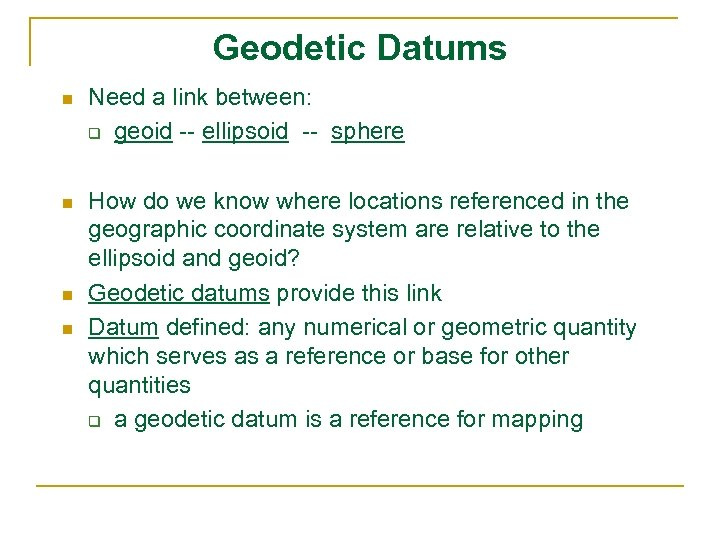 Geodetic Datums n Need a link between: q geoid -- ellipsoid -- sphere n
