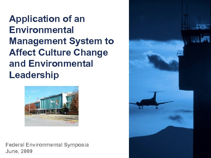 Application of an Environmental Management System to Affect Culture Change and Environmental Leadership Federal