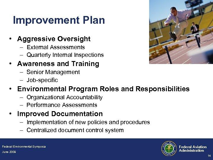 Improvement Plan • Aggressive Oversight – External Assessments – Quarterly Internal Inspections • Awareness