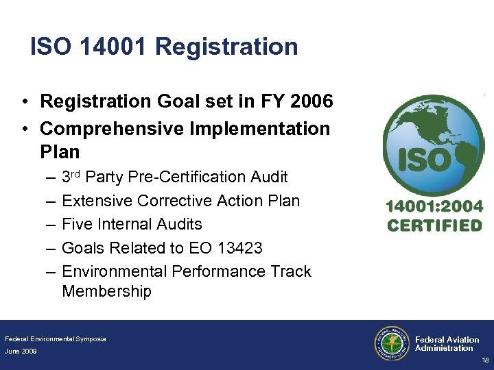 ISO 14001 Registration • Registration Goal set in FY 2006 • Comprehensive Implementation Plan
