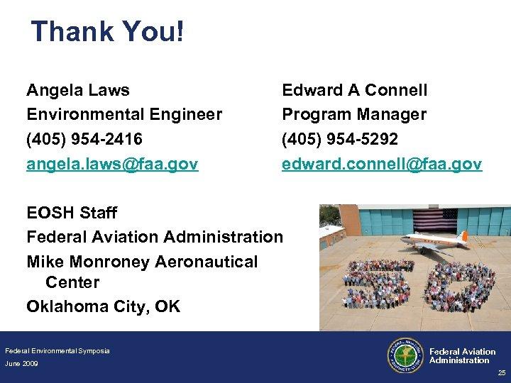 Thank You! Angela Laws Environmental Engineer (405) 954 -2416 angela. laws@faa. gov Edward A