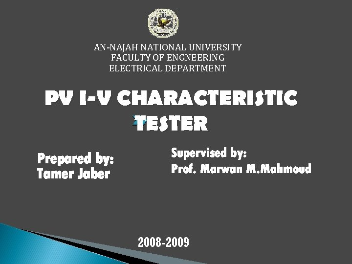 AN-NAJAH NATIONAL UNIVERSITY FACULTY OF ENGNEERING ELECTRICAL DEPARTMENT PV I-V CHARACTERISTIC TESTER Prepared by: