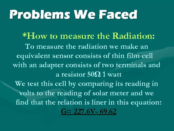 Problems We Faced *How to measure the Radiation: To measure the radiation we make
