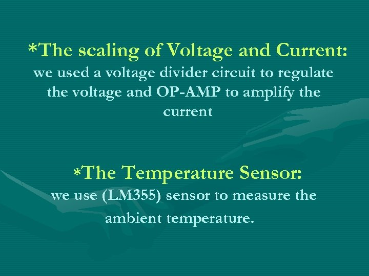 *The scaling of Voltage and Current: we used a voltage divider circuit to regulate