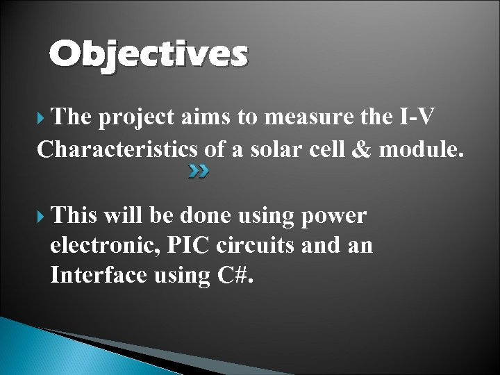 Objectives The project aims to measure the I-V Characteristics of a solar cell &