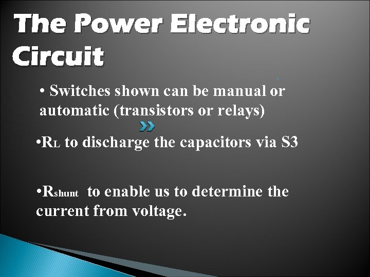 The Power Electronic Circuit • • Switches shown can be manual or automatic (transistors