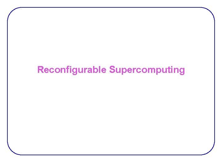 Reconfigurable Supercomputing