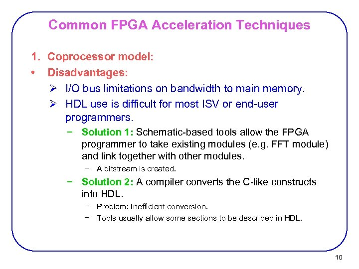 Common FPGA Acceleration Techniques 1. Coprocessor model: • Disadvantages: Ø I/O bus limitations on