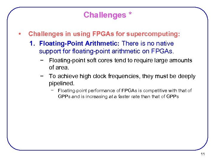Challenges * • Challenges in using FPGAs for supercomputing: 1. Floating-Point Arithmetic: There is
