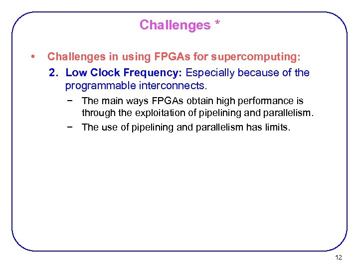Challenges * • Challenges in using FPGAs for supercomputing: 2. Low Clock Frequency: Especially