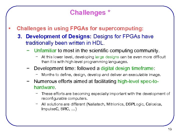 Challenges * • Challenges in using FPGAs for supercomputing: 3. Development of Designs: Designs