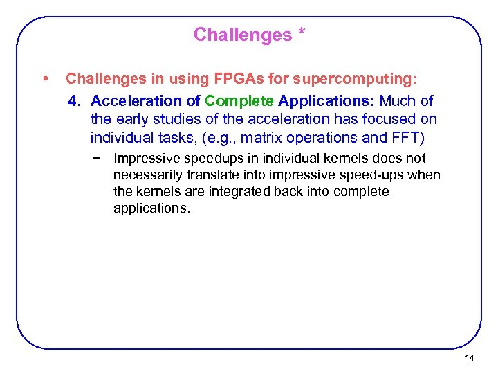 Challenges * • Challenges in using FPGAs for supercomputing: 4. Acceleration of Complete Applications: