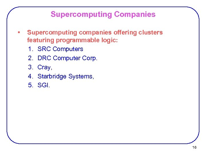Supercomputing Companies • Supercomputing companies offering clusters featuring programmable logic: 1. SRC Computers 2.