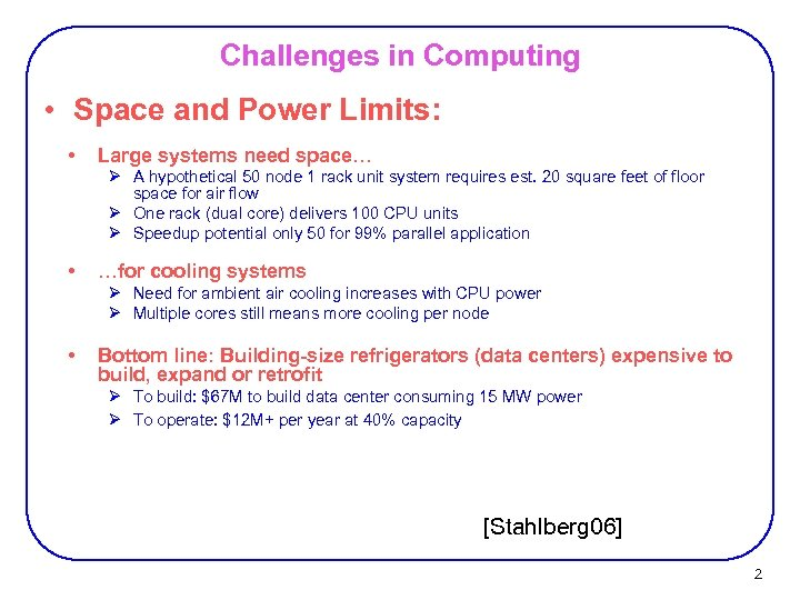 Challenges in Computing • Space and Power Limits: • Large systems need space… Ø