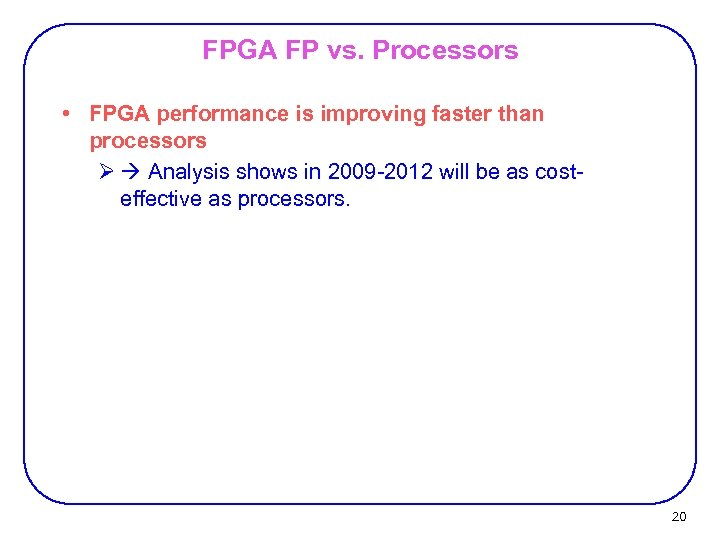 FPGA FP vs. Processors • FPGA performance is improving faster than processors Ø Analysis