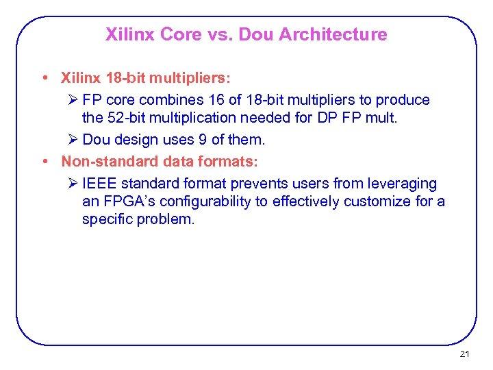 Xilinx Core vs. Dou Architecture • Xilinx 18 -bit multipliers: Ø FP core combines