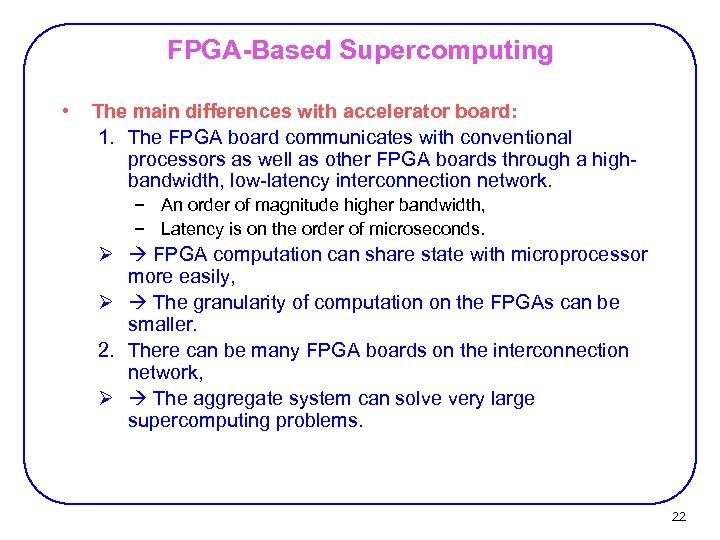 FPGA-Based Supercomputing • The main differences with accelerator board: 1. The FPGA board communicates