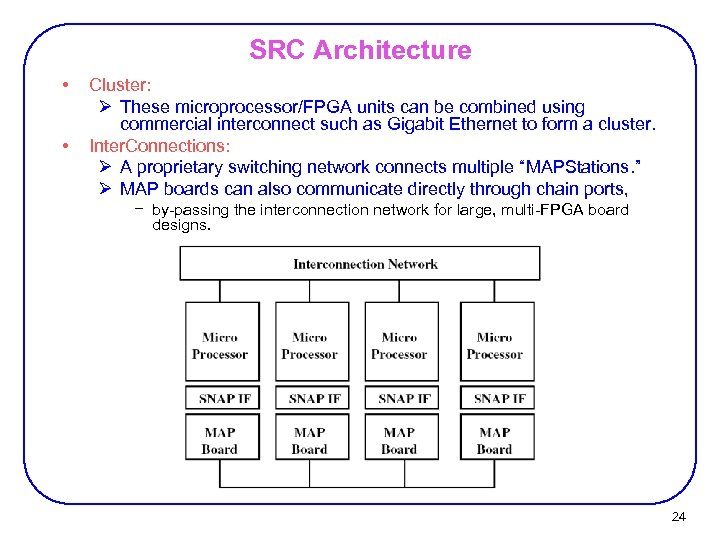 SRC Architecture • • Cluster: Ø These microprocessor/FPGA units can be combined using commercial