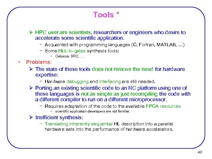 Tools * Ø HPC user are scientists, researchers or engineers who desire to accelerate