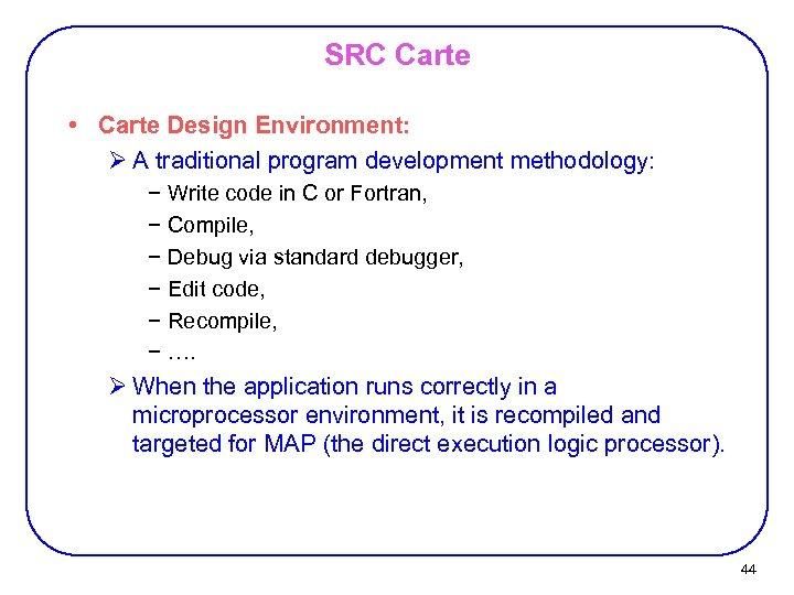 SRC Carte • Carte Design Environment: Ø A traditional program development methodology: − Write