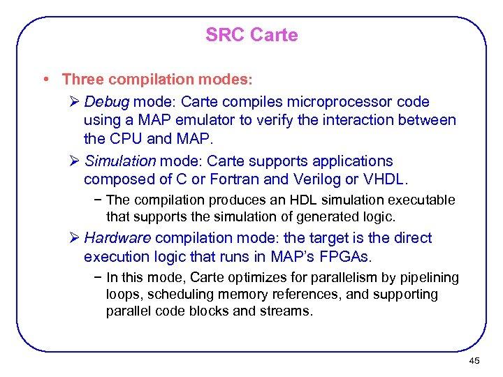 SRC Carte • Three compilation modes: Ø Debug mode: Carte compiles microprocessor code using