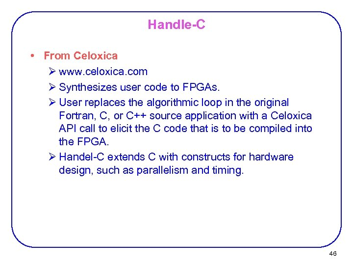 Handle-C • From Celoxica Ø www. celoxica. com Ø Synthesizes user code to FPGAs.