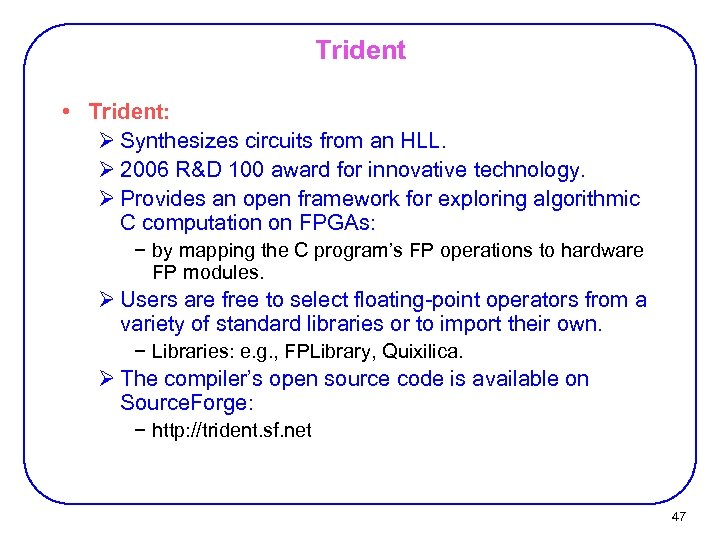 Trident • Trident: Ø Synthesizes circuits from an HLL. Ø 2006 R&D 100 award