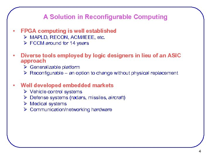 A Solution in Reconfigurable Computing • FPGA computing is well established Ø MAPLD, RECON,