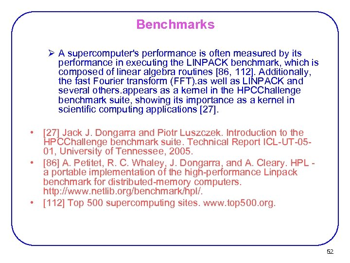 Benchmarks Ø A supercomputer's performance is often measured by its performance in executing the