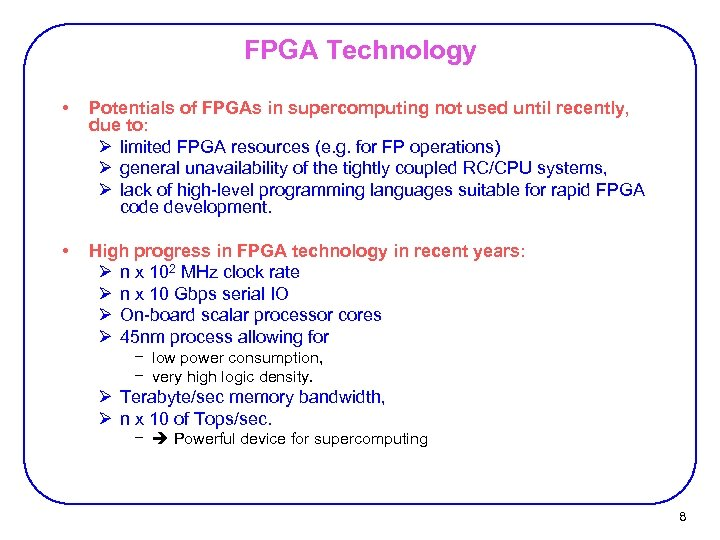 FPGA Technology • Potentials of FPGAs in supercomputing not used until recently, due to: