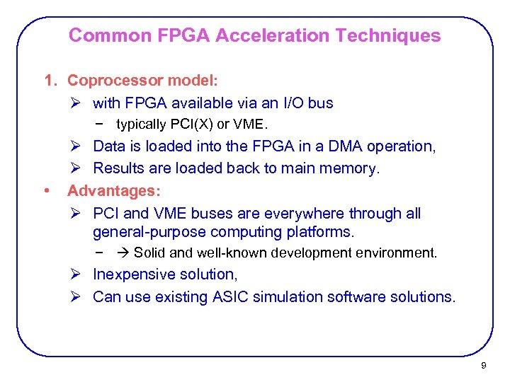 Common FPGA Acceleration Techniques 1. Coprocessor model: Ø with FPGA available via an I/O