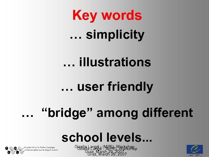 "Key words … simplicity … illustrations … user friendly … ""bridge"" among different school"