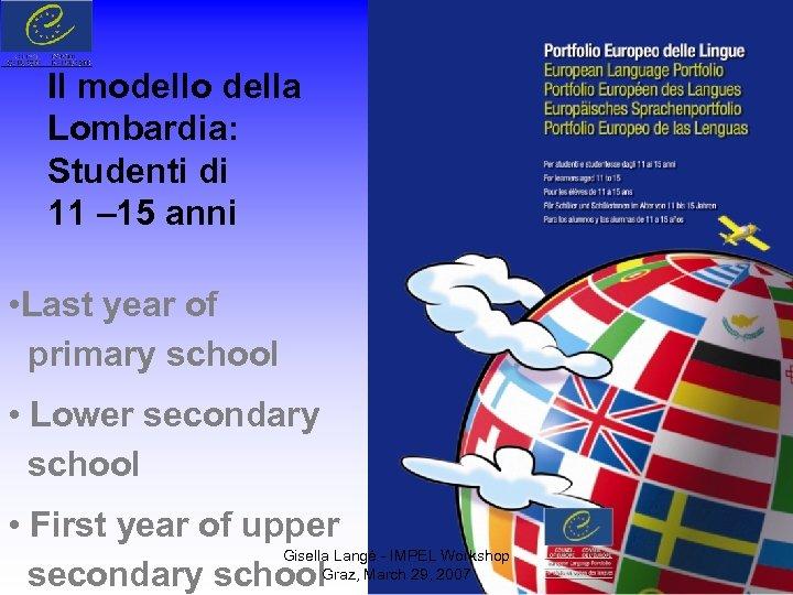 Il modello della Lombardia: Studenti di 11 – 15 anni • Last year of