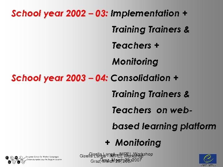 School year 2002 – 03: Implementation + Training Trainers & Teachers + Monitoring School