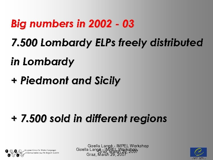 Big numbers in 2002 - 03 7. 500 Lombardy ELPs freely distributed in Lombardy