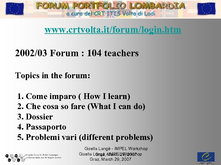 www. crtvolta. it/forum/login. htm 2002/03 Forum : 104 teachers Topics in the forum: