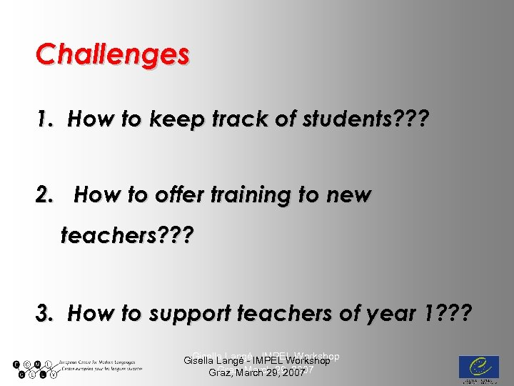 Challenges 1. How to keep track of students? ? ? 2. How to offer