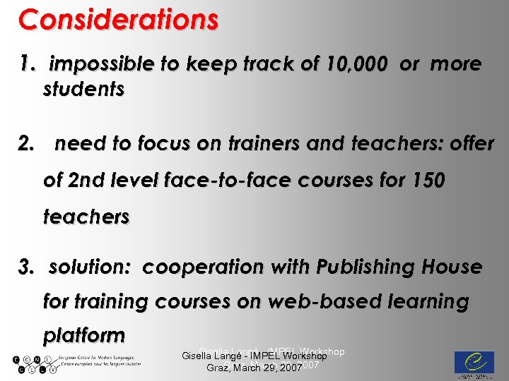 Considerations 1. impossible to keep track of 10, 000 or more students 2. need