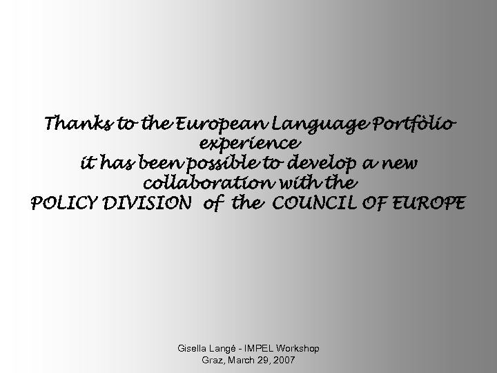 Thanks to the European Language Portfòlio experience it has been possible to develop a