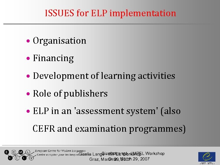 ISSUES for ELP implementation • Organisation • Financing • Development of learning activities •
