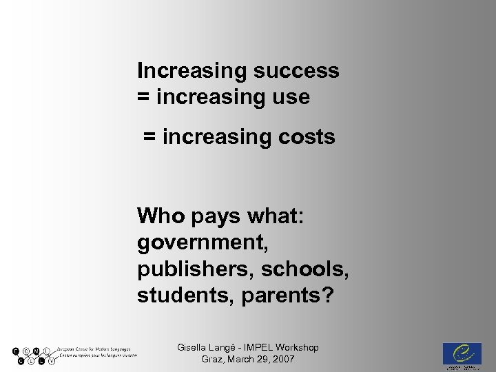 Increasing success = increasing use = increasing costs Who pays what: government, publishers, schools,