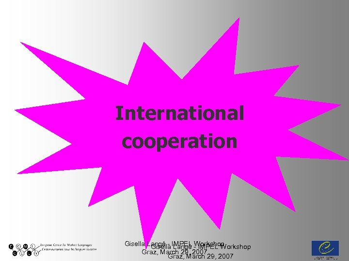 International cooperation Gisella Langé - IMPEL Workshop Graz, March 29, 2007
