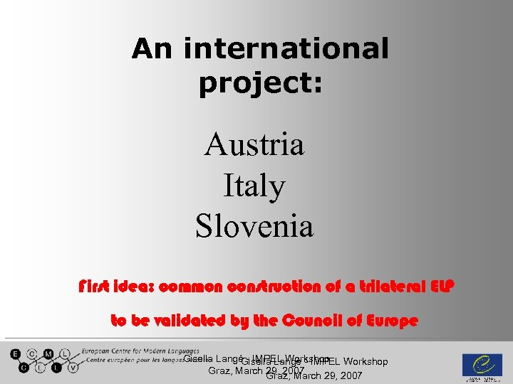 An international project: Austria Italy Slovenia First idea: common construction of a trilateral ELP