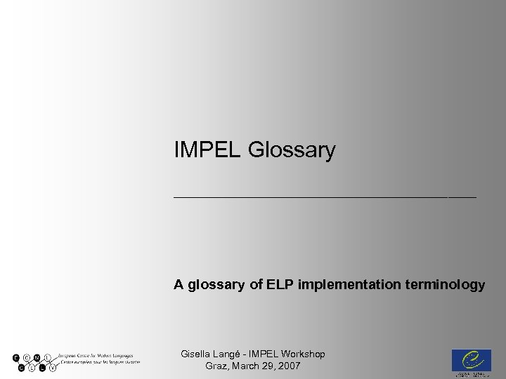 IMPEL Glossary ______________________ A glossary of ELP implementation terminology Gisella Langé - IMPEL Workshop